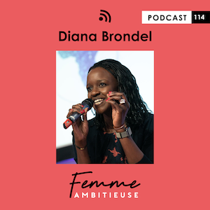 Podcast Jenny Chammas Femme Ambitieuse : Inteview Diana Brondel