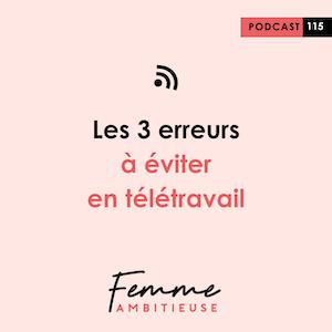 Podcast Jenny Chammas Femme Ambitieuse : Les 3 erreurs à éviter en télétravail