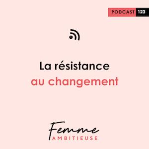 Podcast Jenny Chammas Femme Ambitieuse : La résistance au changement