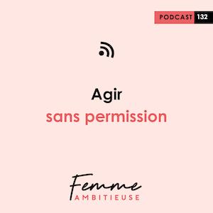 Podcast Jenny Chammas Femme Ambitieuse : Agir sans permission