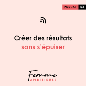 Podcast Jenny Chammas Femme Ambitieuse : Créer des résultats sans s'épuiser