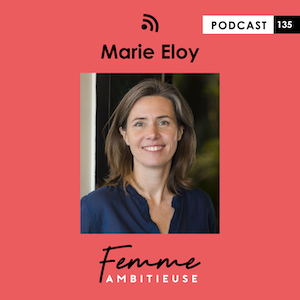 Podcast Jenny Chammas Femme Ambitieuse : interview de Marie Eloy