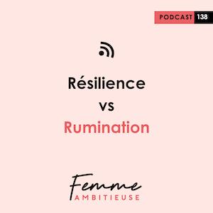 Podcast Jenny Chammas Femme Ambitieuse : Résilience vs Rumination