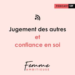 Podcast Jenny Chammas Femme Ambitieuse : jugement des autres et confiance en soi