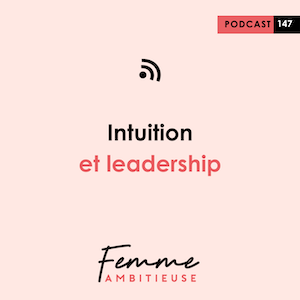 Podcast Jenny Chammas Femme Ambitieuse : Intuition et leadership