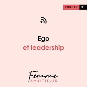 Podcast Jenny Chammas Femme Ambitieuse : Ego et leadership