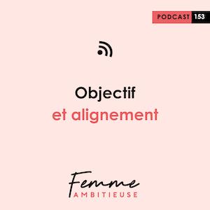 Podcast Jenny Chammas Femme Ambitieuse : objectif et alignement