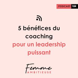 Podcast Jenny Chammas Femme Ambitieuse : 5 bénéfices du coaching pour un leadership puissant