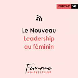 Podcast Jenny Chammas Femme Ambitieuse : le Nouveau Leadership au féminin
