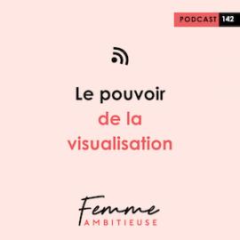 Podcast Jenny Chammas Femme Ambitieuse : Le pouvoir de la visualisation