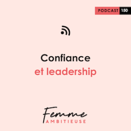 Podcast Jenny Chammas Femme Ambitieuse : Confiance et leadership
